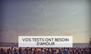 Vos tests ont besoin d'amour